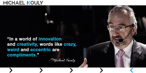 Michaelkouly quotes world innovation creativity crazy eccentric compliments