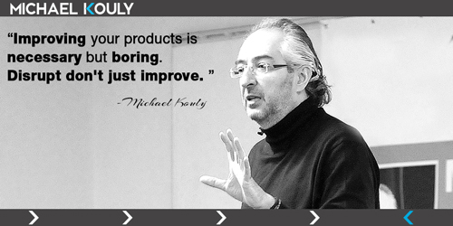 Michaelkouly quotes improve products boring disrupt