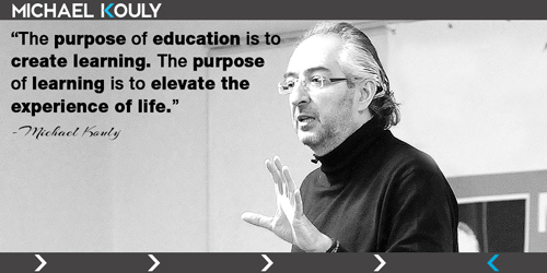Michaelkouly quotes purpose Education learning elevate quality life