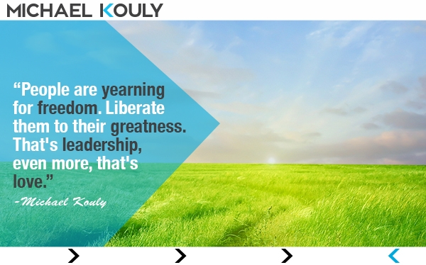 Yearning-freedom-michaelkouly-quote-greatness-leadership-love